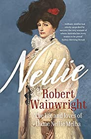 Nellie: The life and loves of Dame Nellie Melba