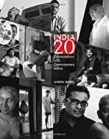 India 20: Conversations With Contemporary Artists (Contemporary Indian Artist Series)
