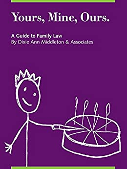 Yours, Mine, Ours: A Guide to Family Law by [Middleton, Dixie Ann]
