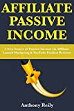 Affiliate Passive Income (2 in 1 Business Bundle): 2 New Source of Passive Income via Affiliate Launch Marketing & YouTube Product Reviews (English Edition)