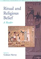 Ritual and Religious Belief: A Reader (Critical Categories in the Study of Religion)