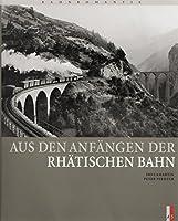 Aus den Anfaengen der Rhaetischen Bahn: Bahnromantik
