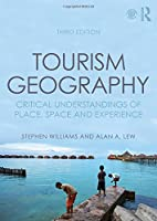 Tourism Geography: Critical Understandings of Place, Space and Experience