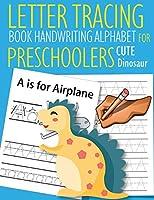 Letter Tracing Book Handwriting Alphabet for Preschoolers Cute Dinosaur: Letter Tracing Book |Practice for Kids | Ages 3+ | Alphabet Writing Practice | Handwriting Workbook | Kindergarten | toddler | Cute Dinosaur