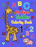 my first toddler coloring book: My First Toddler Coloring Book, Fun and Engaging Preschool Workbook is the only jumbo toddler coloring book, counting and simple word skills, shapes, letters, numbers, and animals.