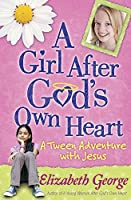 A Girl After God's Own Heart?: A Tween Adventure with Jesus by Elizabeth George(2010-03-01)