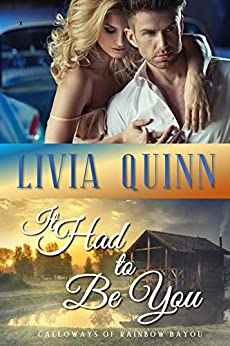 It Had to Be You: A small town romantic suspense (Calloways of Rainbow Bayou Book 6) by [Quinn, Livia]
