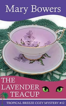 The Lavender Teacup (Tropical Breeze Cozy Mystery Book 12) by [Bowers, Mary]
