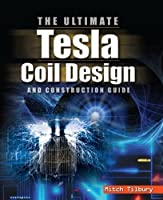 The ULTIMATE Tesla Coil Design and Construction Guide [並行輸入品]