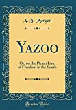 Yazoo: Or, on the Picket Line of Freedom in the South (Classic Reprint)