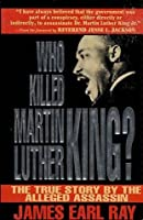 Who Killed Martin Luther King: The True Story by the Alleged Assassin