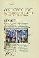 Courtesy Lost: Dante, Boccaccio, and the Literature of History (Toronto Italian Studies)