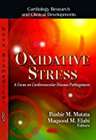 Oxidative Stress: A Focus on Cardiovascular Disease Pathogenesis (Cardiology Research and Clinical Developments)