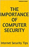 The Importance of Computer Security: Internet Security Tips (Windows Antivirus Book 1) (English Edition)