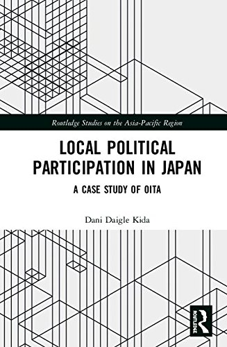 Local Political Participation in Japan: A Case Study of Oita (Routledge Studies on the Asia-Pacific Region)