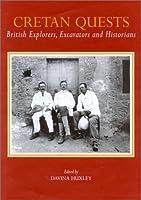 Cretan Quests: British Explorers, Excavators and Historians