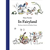 In Fairyland: The Finest of Tales by the Brothers Grimm