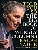 Told You So: The Big Book of Weekly Columns by Ralph Nader(2013-05-28)