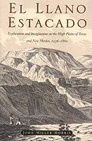 El Llano Estacado: Exploration and Imagination on the High Plains of Texas and New Mexico, 1536-1860
