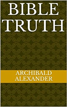 [Alexander, Archibald]のA Brief Compend Of Bible Truth (English Edition)