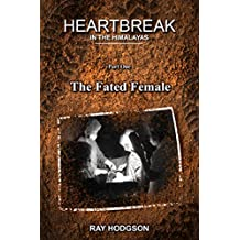 Heartbreak in the Himalayas: Part One: The Fated Female