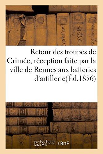 Retour des troupes de Crimée : réception faite par la ville de Rennes aux 3e, 6e et 9e: batteries d'artillerie et au 9e bataillon de chasseurs, le dimanche 13 juillet 1856