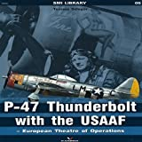 P-47 Thunderbolt with the USAAF: European Theatre of Operations (SMI Library) by Tomasz Slagor(2013-03-19)