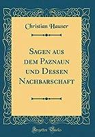 Sagen Aus Dem Paznaun Und Dessen Nachbarschaft (Classic Reprint)