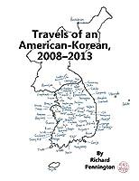 Travels of an American-Korean, 2008-2013