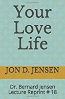 Your Love Life: Dr. Bernard Jensen Lecture Reprint # 18
