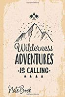 Wilderness Adventure Is Calling: Classic Vintage retro notebook  for Camping Journal and Road Trip Planner, Caravan Travel Journal, Glamping Diary, Camp Memory Keepsake or Gift for Campers People Who Love To Travel and adventure size 6x9 with 120 Pages
