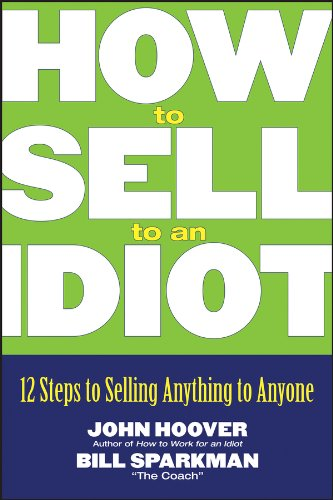 amazon how to sell to an idiot 12 steps to selling anything to