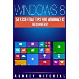 Windows 8: 51 Essential Windows 8 Tips for Beginners! (English Edition)
