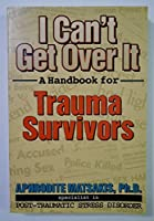I Can't Get over It: A Handbook for Trauma Survivors
