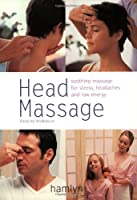 Head Massage: Soothing Massage for Stress, Headaches and Low Energy (Hamlyn Health & Well Being S.)