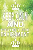 Notizbuch Keep Calm and protect the Enviroment: Koenigliches Notizbuch fuer Naturschuetzer