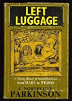 Left Luggage: A Caustic History of British Socialism From Marx to Wilson [並行輸入品]