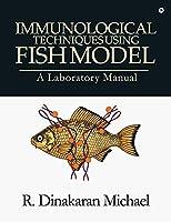Immunological Techniques using Fish Model - A laboratory Manual