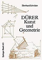 Duerer - Kunst und Geometrie: Duerers kuenstlerisches Schaffen aus der Sicht seiner »Underweysung« (Wissenschaft und Kultur)