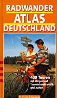 Radwanderatlas Deutschland. 400 Touren mit Wegverlauf, Tourencharakteristik und Karten