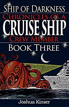 Ship of Darkness: Chronicles of a Cruise Ship Crew Member (Book Three) by [Kinser, Joshua]