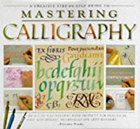 Mastering Calligraphy: An A-Z of Calligraphy with Projects, Uses and Special Techniques for Left-handers