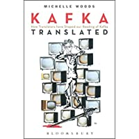 Kafka Translated: How Translators Have Shaped Our Reading of Kafka
