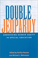Double Jeopardy: Addressing Gender Equity in Special Education Supports and Services (Suny Series, the Social Context of Education)