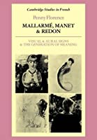 Mallarme, Manet and Redon: Visual and Aural Signs and the Generation of Meaning (Cambridge Studies in French)