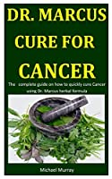 Dr. Marcus Cure For Cancer: The   complete guide on how to quickly cure Cancer using Dr. Marcus herbal formula
