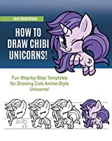 How to Draw Chibi Unicorns: Fun Step-by-Step Templates for Drawing Cute Anime-Style Unicorns!