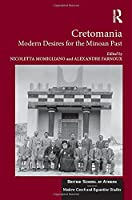 Cretomania: Modern Desires for the Minoan Past (British School at Athens - Modern Greek and Byzantine Studies)