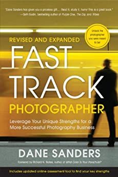 Fast Track Photographer, Revised and Expanded Edition: Leverage Your Unique Strengths for a More Successful Photography Business by [Sanders, Dane]