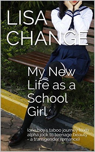 My New Life as a School Girl: (one boy's taboo journey from alpha jock to teenage beauty - a transgender romance) (English Edition)